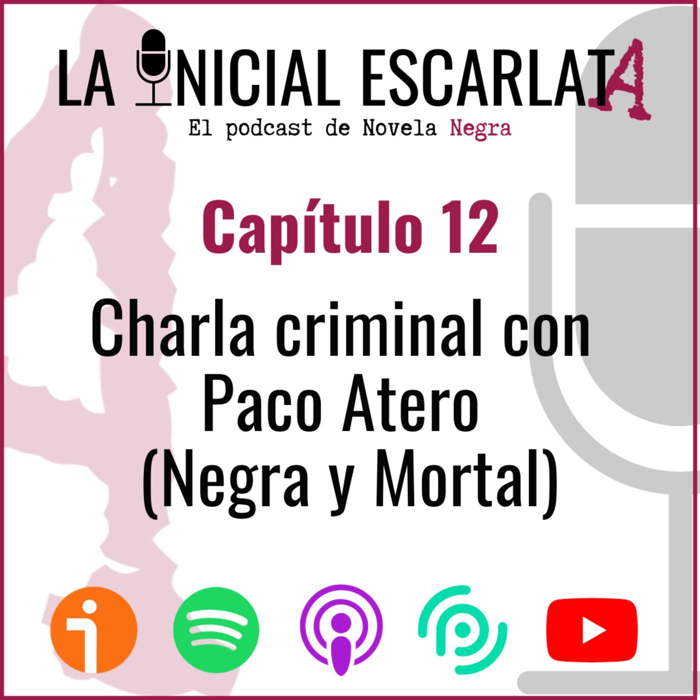 Capítulo 12: Charla criminal con Paco Atero (@PacoAtero) de Negra y Mortal