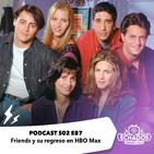 87: Friends y su regreso en HBO Max