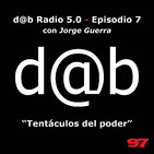 dab radio 5.0 Episodio 7 - Tentáculos de poder, con Jorge Guerra