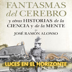 Luces en el Horizonte FANTASMAS DEL CEREBRO y otras historias de la ciencia y de la mente. Con José Ramón Alonso