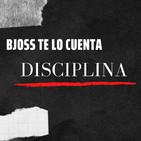 Bjoss te lo cuenta: Disciplina