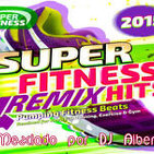 SUPER FITNESS REMIX HITS 2015 Mezclado por DJ Albert