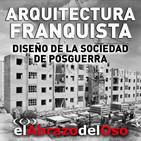 El Abrazo del Oso - Arquitectura Franquista: Diseño de la sociedad de posguerra