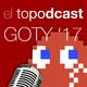El Topodcast #05: GOTY 2017