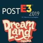 Dream Land Planet T1 / Offtopic: Post E3 2019 - Predicciones cumplidas, sorpresas, nuevas IP's, ganador del E3, respondi
