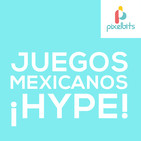 Videojuegos Mexicanos ¡Hype! | Pixelbits Podcast