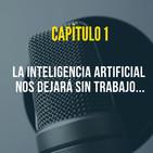 Capitulo 1: La inteligencia artificial nos dejará sin trabajo.