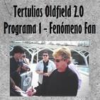 Tertulias Oldfield 2.0 - Programa 1 - Fenómeno fan