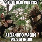 La Tortulia #118 - Alejandro Magno va a la India