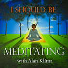 I Should Be Meditating with Alan Klima: Guided Min