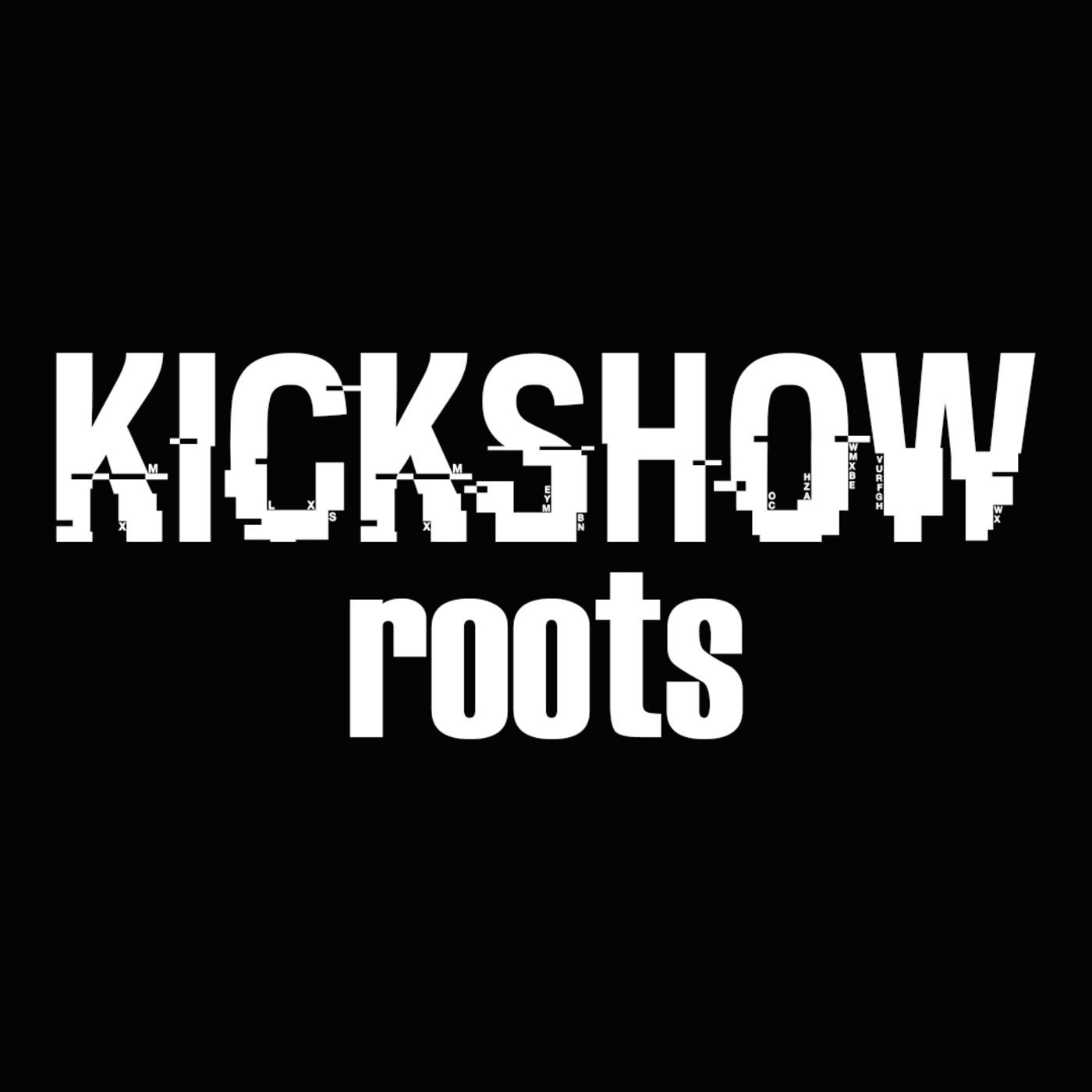 KICKSHOW ROOTS