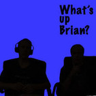 What's Up Brian? episode 9: August 28th 2011