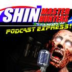 Shin Master Hunters Podcast Express!!