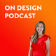 ON DESIGN #01: Sarah Weir, CEO of the Design Council