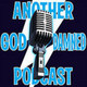 Another Goddamned Podcast #10: April 10, 2008