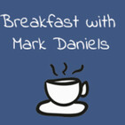 Breakfast with Mark Daniels Episode 56 May 25th, 2020.