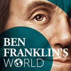 Ben Franklin's World: A Podcast About Early Americ