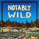 Notably Wild: Intro Episode