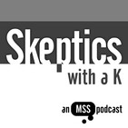 Skeptics with a K: Episode #282