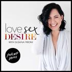 LOVE SEX DESIRE with Susana Frioni