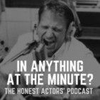 """""""In Anything At The Minute?"""" The Honest Actors' Po"""