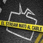 El Stream Mató al Cable