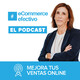 El Podcast de eCommerce Efectivo