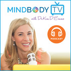 """MindBody TV with Dr. Kim D'Eramo """"Is Infinite Power Really Available to Us All?"""" Podcast #185"""