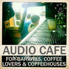 The Audio Cafe: for Baristas, Coffeehouses, Coffee