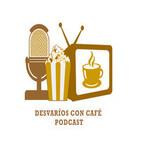 Desvaríos con Café Podcast