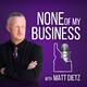 None of my Business S6: E7- Nick Aldinger