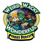 Weird Wacky Wonderful Stories Podcast