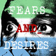Introducing Fears and Desires...