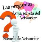 ESCUELA DE NETWORKER, LAS PREGUNTAS ARMA SECRETA..