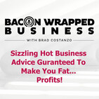 Bacon Wrapped Business With Brad Costanzo |