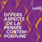 DIVERS ASPECTS DE LA PENSEE CONTEMPORAINE, émission du dimanche 19 janvier 2020