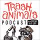 Trash Animals Podcast - Ep.025