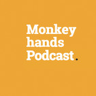 Monkeyhands Podcast