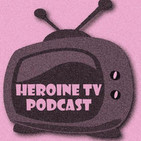 Heroine TV Podcast #016: Deadly Rowboats, Fake Eulogies, & Burned Memoirs