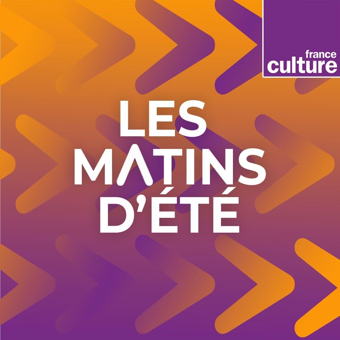LES MATINS D'ETE, émission du mercredi 10 juillet 2019