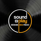 Sound of Play: 211 – The videogame music podcast