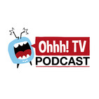 Ohhh! TV Podcast - ohhhtv