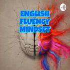 ENGLISH FLUENCY MINDSET - MENTE IDEAL PARA APRENDE