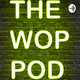 """THE WOP POD #023 """"WE SO PHILLY"""""""