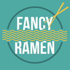 The Fancy Ramen Podcast