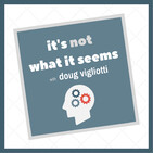 It's Not What It Seems with Doug Vigliotti