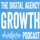 Welcome to The Digital Agency Growth Podcast