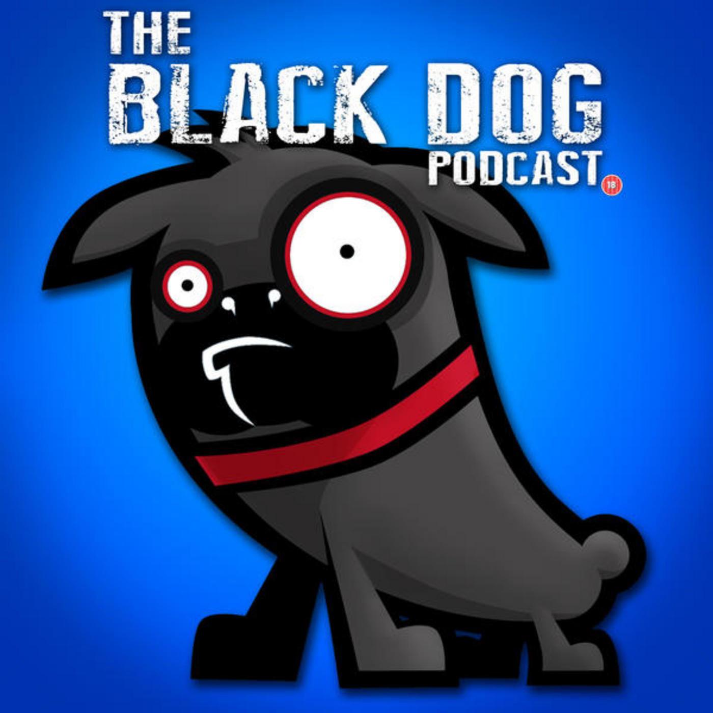 The Black Dog Episode 111 – Eat My Gun Cock