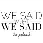 Episode 1: We Said What We Said