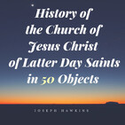 History of the Mormon Church in 50 Objects